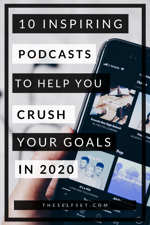 10 Inspiring Podcasts to Help You Crush Your Goals in 2020
