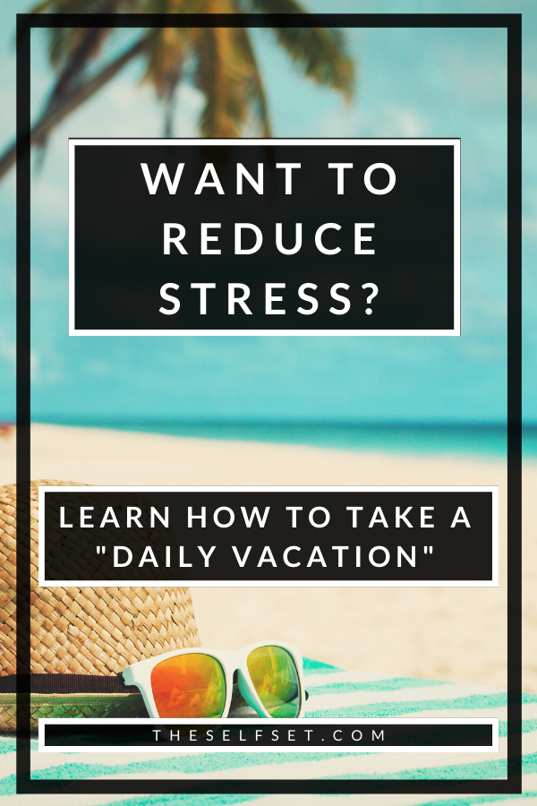 Advice on how to relieve stress and avoid burnout by practicing self-care and taking a daily vacation